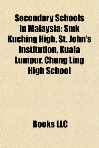 9781156599945: Secondary schools in Malaysia: SMK Kuching High, King Edward VII School, Chung Ling High School, Sabah Tshung Tsin Secondary School
