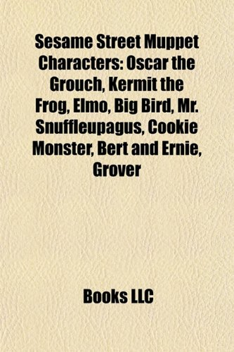 9781156600917: Sesame Street Muppet characters: Oscar the Grouch, Kermit the Frog, Elmo, Big Bird, Mr. Snuffleupagus, Cookie Monster, Bert and Ernie, Grover