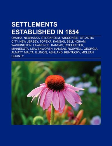 Settlements Established in 1854: Omaha, Nebraska, Stockholm, Wisconsin, Atlantic City, New Jersey, ...