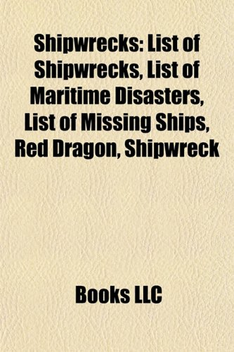 9781156603659: Shipwrecks: List of Shipwrecks, List of Maritime Disasters, List of Missing Ships, Red Dragon, Shipwrecks of the Inland Columbia R
