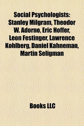 9781156607183: Social psychologists: Stanley Milgram, Theodor W. Adorno, Eric Hoffer, Leon Festinger, Lawrence Kohlberg, Daniel Kahneman, Martin Seligman