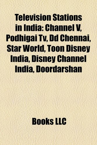 9781156627020: Television stations in India: Animax, Channel V, Podhigai TV, DD Chennai, STAR World, Disney Channel India, Toon Disney India