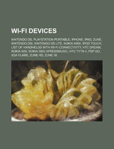 9781156641989: Wi-Fi devices: Nintendo DS, PlayStation Portable, IPhone, IPad, Zune, Nintendo DSi, Nintendo DS Lite, Nokia N900, IPod Touch