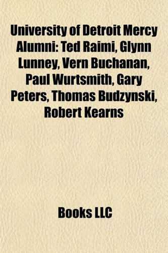 9781156650653: University of Detroit Mercy alumni: Ted Raimi, Glynn Lunney, Vern Buchanan, Paul Wurtsmith, Elmore Leonard, Amy Yasbeck, Thomas Budzynski