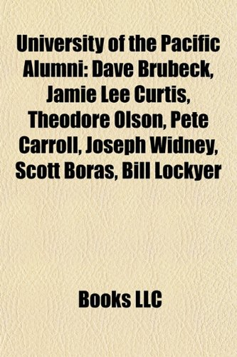9781156650882: University of the Pacific Alumni: Dave Brubeck, Jamie Lee Curtis, Theodore Olson, Pete Carroll, Joseph Widney, Scott Boras, Bill Lockyer