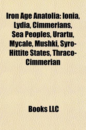 9781156662083: Iron Age Anatolia: Ionia, Lydia, Sea Peoples, Urartu, Mycale, Mushki, Syro-Hittite states, Thraco-Cimmerian, Alphabets of Asia Minor, Chalybes