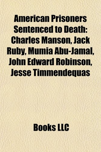 9781156675595: American prisoners sentenced to death: Charles Manson, Jack Ruby, Mumia Abu-Jamal, John Edward Robinson, Jesse Timmendequas