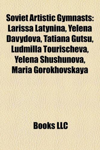 9781156686447: Soviet Artistic Gymnasts: Larissa Latynina, Yelena Davydova, Tatiana Gutsu, Ludmilla Tourischeva, Yelena Shushunova, Maria Gorokhovskaya