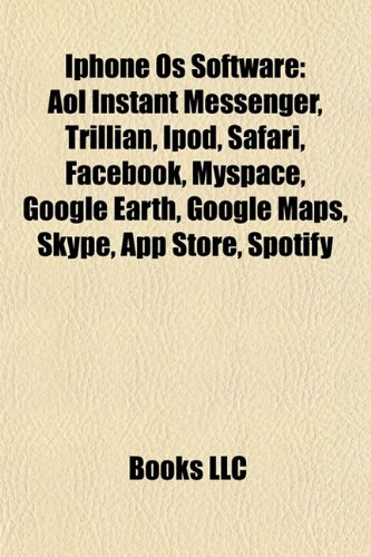 9781156699102: IPhone OS software: AOL Instant Messenger, Trillian, IPod, Safari, Facebook, Google Earth, MySpace, Google Maps, Skype, App Store, Spotify
