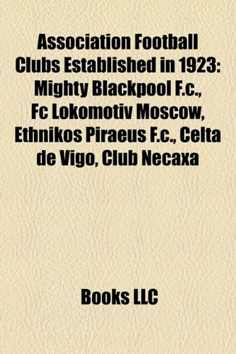 9781156755075: Association football clubs established in 1923: Mighty Blackpool F.C., FC Lokomotiv Moscow, Ethnikos Piraeus F.C., Club Necaxa
