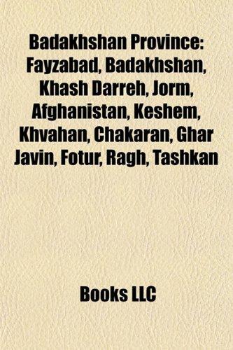 9781156765340: Badakhshan Province: Badakhshan Province geography stubs, Districts of Badakhshan Province, Ethnic groups in Badakhshan Province
