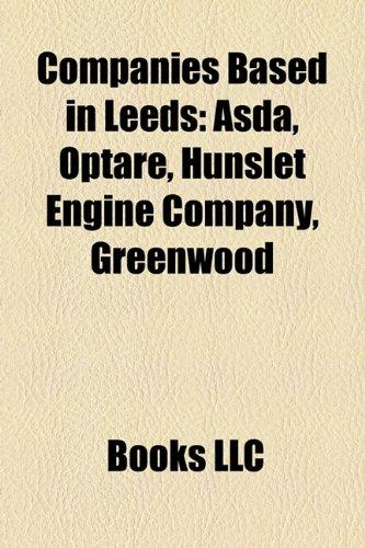 9781156769331: Companies based in Leeds: Asda, Optare, Hunslet Engine Company, Hudswell Clarke, Greenwood & Batley, Northern Foods, Thomas Green & Son