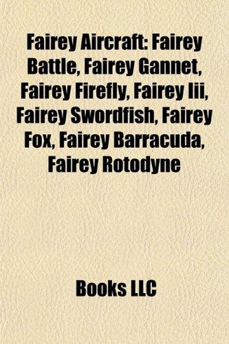 9781156771259: Fairey aircraft: Fairey Battle, Fairey Firefly, Fairey Gannet, Fairey Barracuda, Fairey Swordfish, Fairey III, Fairey Rotodyne, Fairey Fox