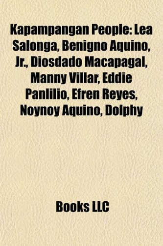 9781156776445: Kapampangan people: Benigno Aquino III, Diosdado Macapagal, Lea Salonga, Benigno Aquino, Jr., Fernando Poe, Jr.