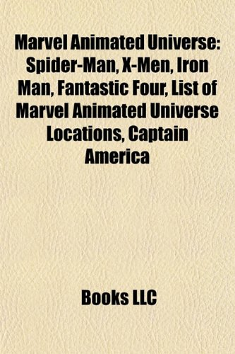 9781156780411: Marvel Animated Universe: Spider-Man, X-Men, Iron Man, Fantastic Four, List of Marvel Animated Universe Locations, Captain America