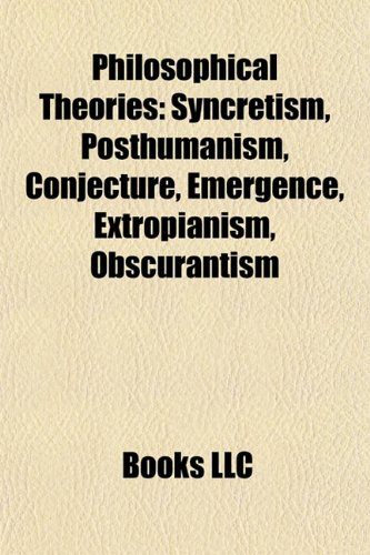 9781156790700: Philosophical theories: Syncretism, Posthumanism, Absolutism, Anthropocentrism, Extropianism, Pragmaticism, Obscurantism, Holism, Byzantinism