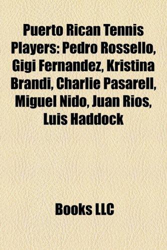 9781156791943: Puerto Rican Tennis Players: Pedro Rossello, Gigi Fernandez, Kristina Brandi, Charlie Pasarell, Miguel Nido, Juan Rios, Luis Haddock