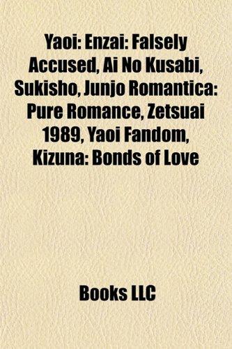 9781156798904: Yaoi: AI No Kusabi, Enzai: Falsely Accused, Yaoi Fandom, Junjo Romantica: Pure Romance, Togainu No Chi, Zetsuai 1989, Sukish