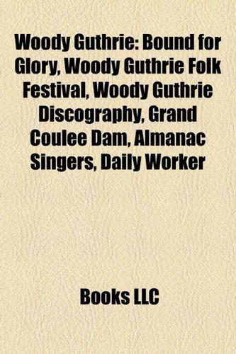 9781156810880: Woody Guthrie: Woody Guthrie Albums, Woody Guthrie Songs, Woody Guthrie Tribute Albums, Bound for Glory, Woody Guthrie Folk Festival