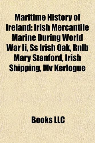 9781156817414: Maritime history of Ireland: Irish Mercantile Marine during World War II, Irish maritime events during World War II, SS Irish Oak