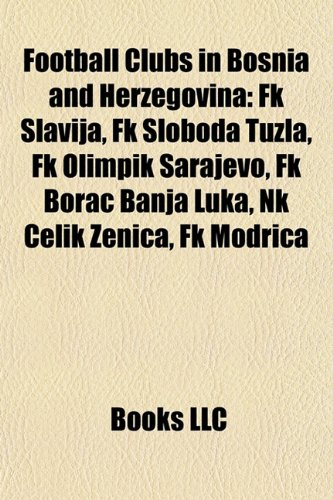 9781156835753: Football Clubs in Bosnia and Herzegovina: FK Slavija, FK Sloboda Tuzla, FK Rudar Prijedor, FK Borac Banja Luka, FK Olimpik Sarajevo