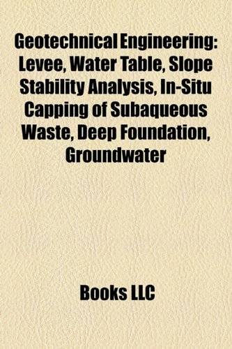 9781156837689: Geotechnical Engineering: Levee, Water Table, Slope Stability Analysis, In-Situ Capping of Subaqueous Waste, Deep Foundation, Groundwater