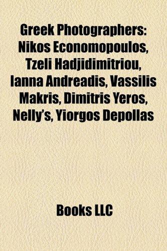 9781156838648: Greek Photographers: Nikos Economopoulos, Tzeli Hadjidimitriou, Ianna Andreadis, Vassilis Makris, Dimitris Yeros, Nelly's, Yiorgos Depollas