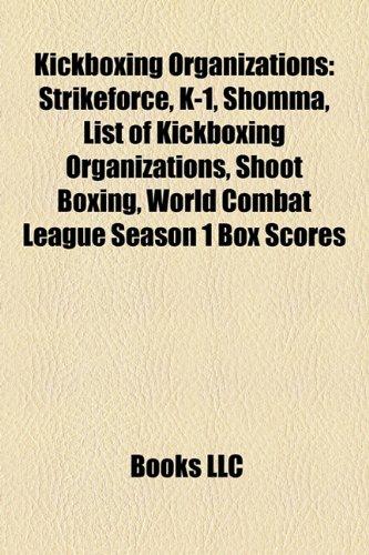 9781156844977: Kickboxing organizations: It's Showtime, K-1, Local Kombat, Shoot boxing, World Association of Kickboxing Organizations, List of K-1 champions