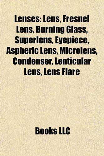 9781156847008: Lenses: Lens, Fresnel lens, Burning glass, Superlens, Eyepiece, Aspheric lens, Microlens, Lens flare, Achromatic lens, Lenticular lens