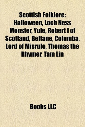 9781156865996: Scottish Folklore: Halloween, Loch Ness Monster, Yule, Robert the Bruce, Beltane, Columba, Lord of Misrule, Thomas the Rhymer, Tam Lin