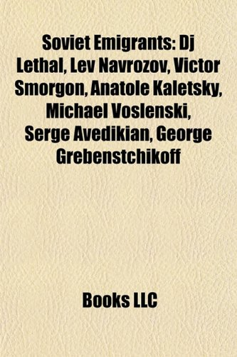 9781156868546: Soviet Emigrants: DJ Lethal, Lev Navrozov, Victor Smorgon, Anatole Kaletsky, Michael Voslenski, Serge Avedikian, George Grebenstchikoff