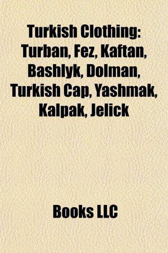 9781156876329: Turkish Clothing: Turban, Fez, Kaftan, Bashlyk, Dolman, Turkish Cap, Yashmak, Kalpak, Jelick