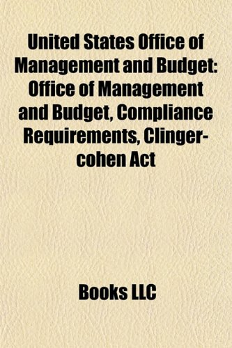 9781156876602: United States Office of Management and Budget: Office of Management and Budget, Compliance requirements, Clinger-Cohen Act