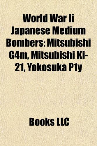 9781156886656: World War II Japanese Medium Bombers: Mitsubishi G4m, Mitsubishi KI-21, Yokosuka P1y