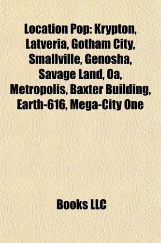 9781156912003: Location pop: Krypton, Latveria, Gotham City, Smallville, Genosha, Savage Land, Oa, Metropolis, Earth-616, Mega-City One, Batcave