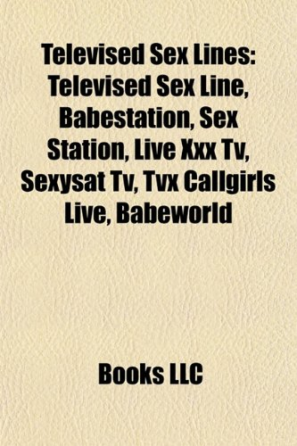 9781156917237: Televised Sex Lines: Televised Sex Line, Babestation, Sex Station, Live XXX TV, Sexysat TV, Tvx Callgirls Live, Babeworld