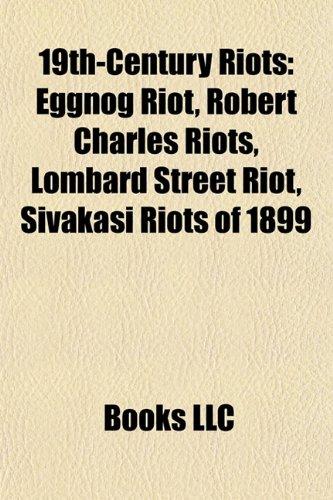9781156918999: 19th-Century Riots: Eggnog Riot, Robert Charles Riots