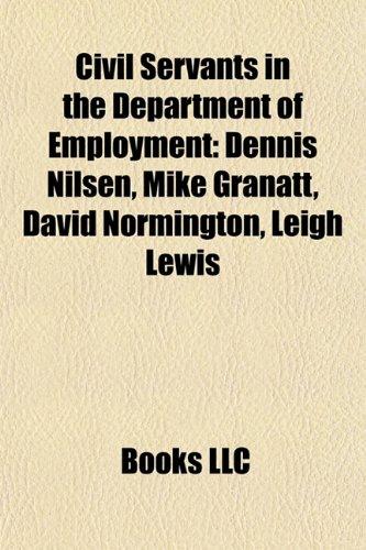 9781156929544: Civil Servants in the Department of Employment: Dennis Nilsen, Mike Granatt, David Normington, Leigh Lewis