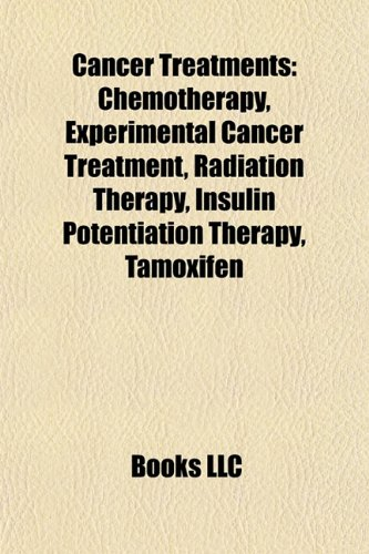 9781156944479: Cancer treatments: Chemotherapy, Experimental cancer treatment, Radiation therapy, Insulin potentiation therapy, Tamoxifen