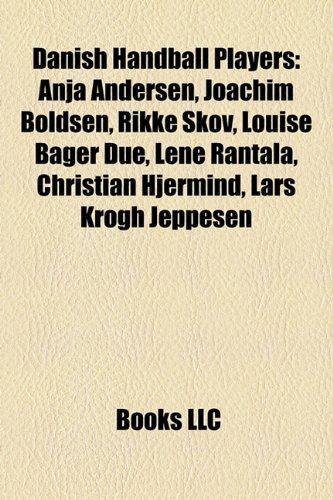 9781156947104: Danish handball players: Anja Andersen, Joachim Boldsen, Rikke Skov, Lars Christiansen, Louise Bager Due, Lene Rantala, Christian Hjermind