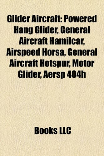 9781156950531: Glider aircraft: General Aircraft Hamilcar, Powered hang glider, Airspeed Horsa, General Aircraft Hotspur, Space Shuttle orbiter, Motor glider
