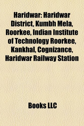 9781156950913: Haridwar: Kumbh Mela, Alauddin Sabir Kaliyari, Kankhal, Ganges Canal, Chandi Devi Temple, Haridwar, Haridwar in scriptures