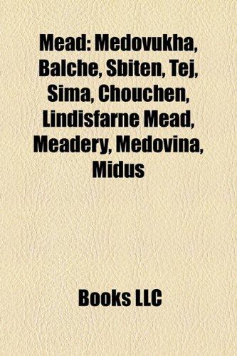 9781156954560: Mead: Medovukha, Balché, Sbiten, Tej, Sima, Chouchen, Lindisfarne Mead, Meadery, Medovina, Midus