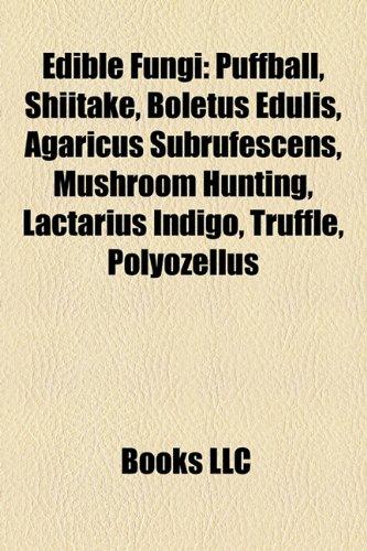 9781156972274: Edible fungi: Puffball, Shiitake, Boletus edulis, Coprinellus micaceus, Lactarius volemus, Gyromitra esculenta, Phallus indusiatus