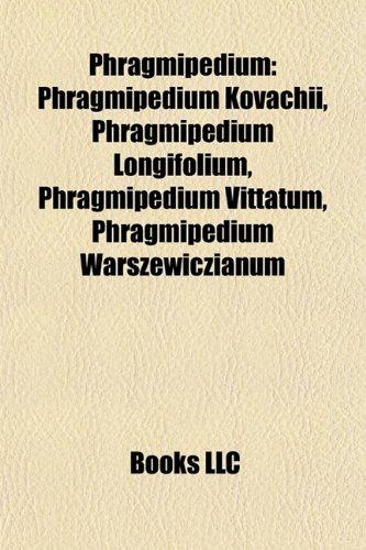 9781156976890: Phragmipedium: Phragmipedium Kovachii, Phragmipedium Longifolium, Phragmipedium Vittatum, Phragmipedium Warszewiczianum