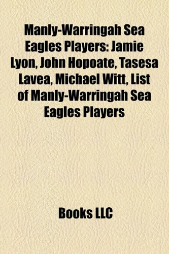 9781156978368: Manly-Warringah Sea Eagles players: Jamie Lyon, John Hopoate, Tasesa Lavea, Michael Witt, List of Manly-Warringah Sea Eagles players