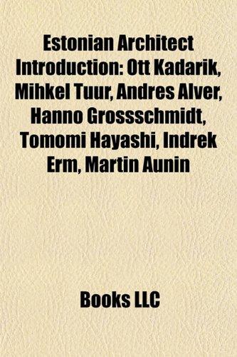9781156983997: Estonian Architect Introduction: Ott Kadarik, Mihkel Tuur, Andres Alver, Hanno Grossschmidt, Tomomi Hayashi, Indrek Erm, Martin Aunin