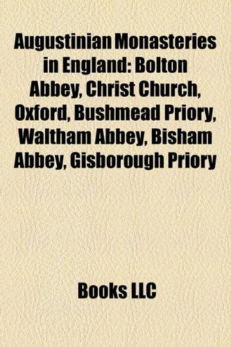 9781156988527: Augustinian monasteries in England: Bolton Abbey, Christ Church, Oxford, Bushmead Priory, Waltham Abbey, Bisham Abbey, Gisborough Priory