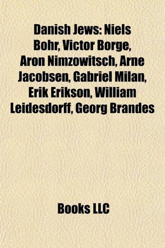 9781156993323: Danish Jews: Niels Bohr, Victor Borge, Aron Nimzowitsch, Arne Jacobsen, Gabriel Milan, Erik Erikson, William Leidesdorff, Georg Brandes