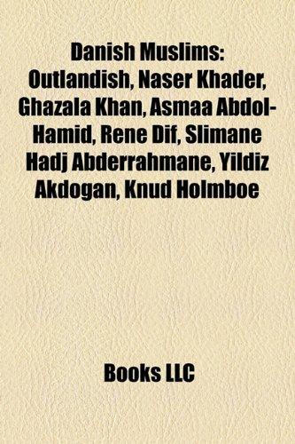 9781156993354: Danish Muslims: Outlandish, Naser Khader, Ghazala Khan, Asmaa Abdol-Hamid, Rene Dif, Slimane Hadj Abderrahmane, Yildiz Akdogan, Knud H